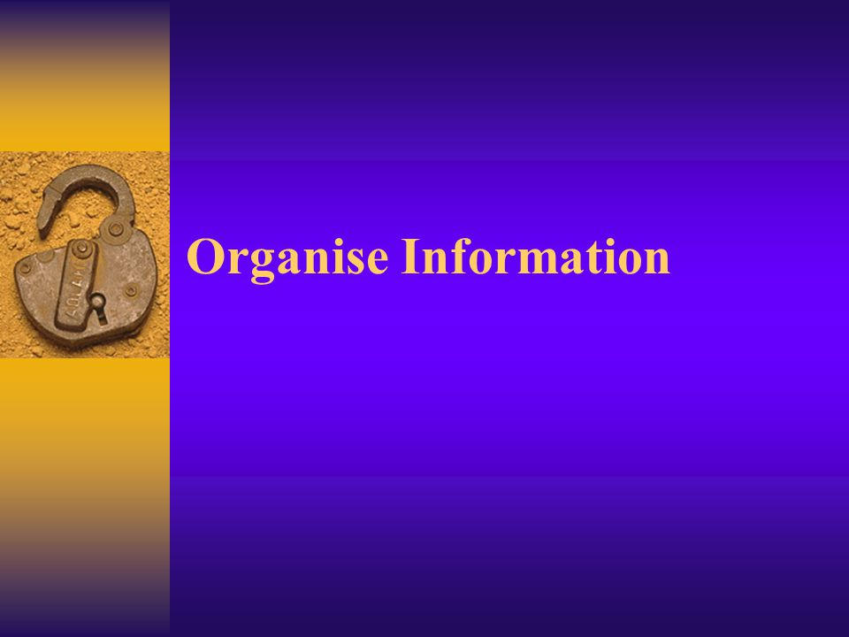 Organise Information