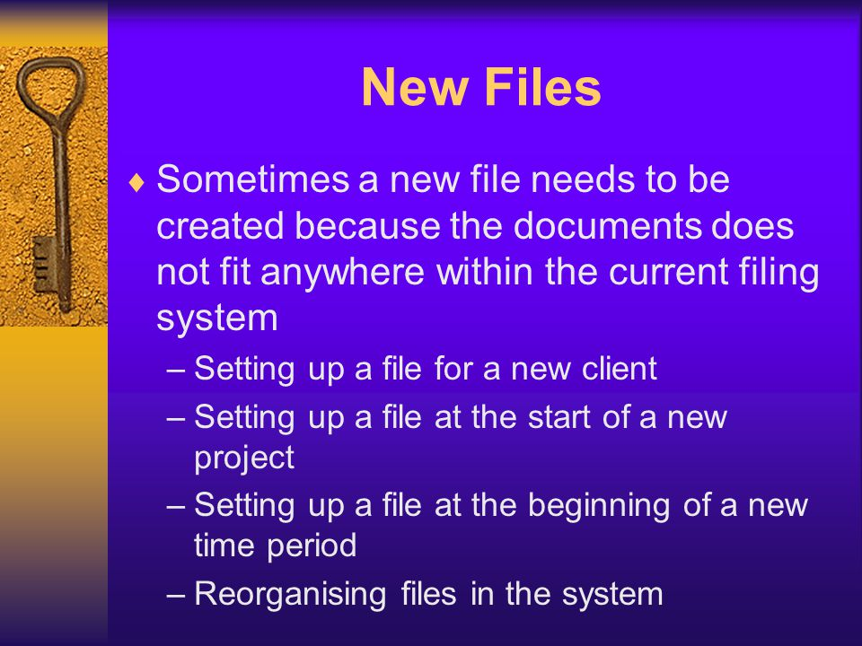 New Files Sometimes a new file needs to be created because the documents does not fit anywhere within the current filing system.