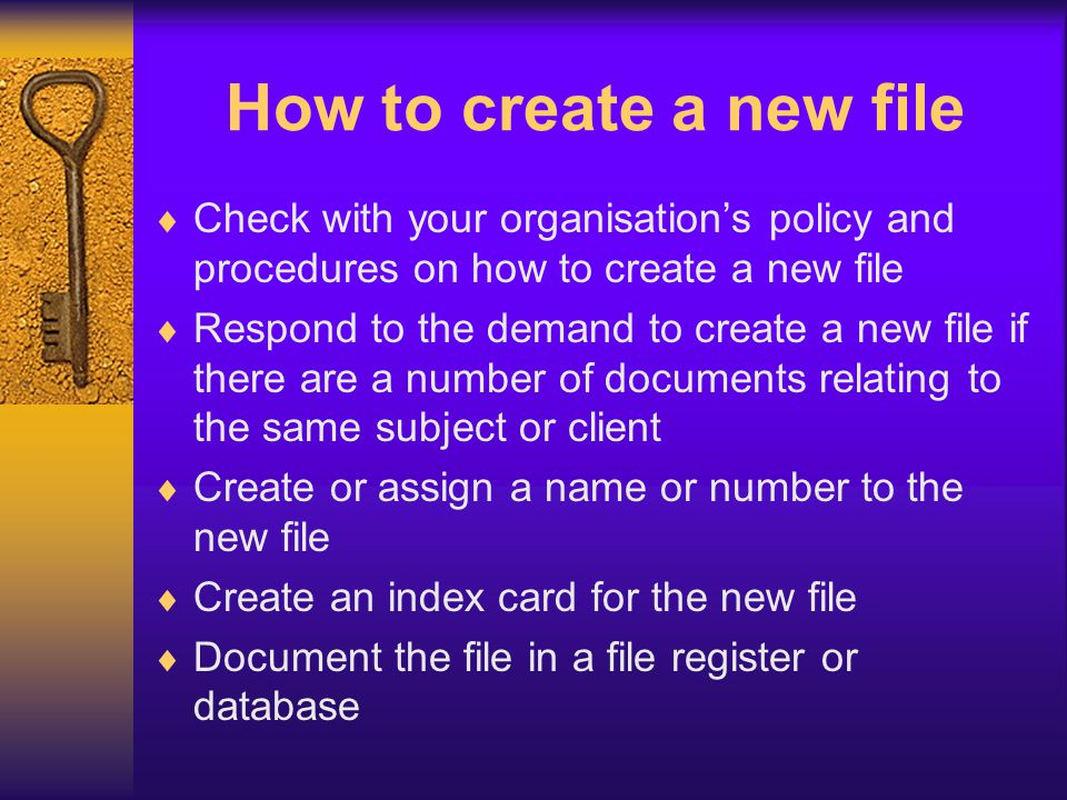 How to create a new file Check with your organisation's policy and procedures on how to create a new file.