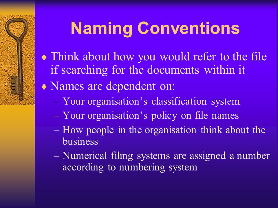 Naming Conventions Think about how you would refer to the file if searching for the documents within it.