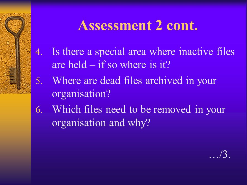 Assessment 2 cont. Is there a special area where inactive files are held – if so where is it Where are dead files archived in your organisation