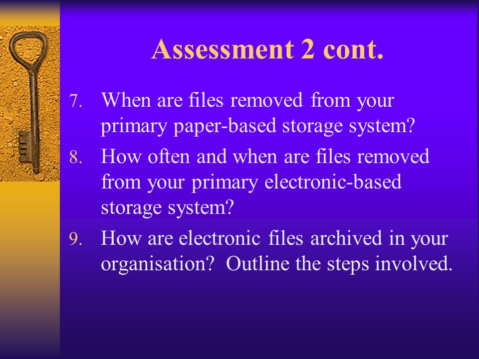 Assessment 2 cont. When are files removed from your primary paper-based storage system