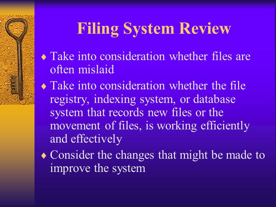 Filing System Review Take into consideration whether files are often mislaid.
