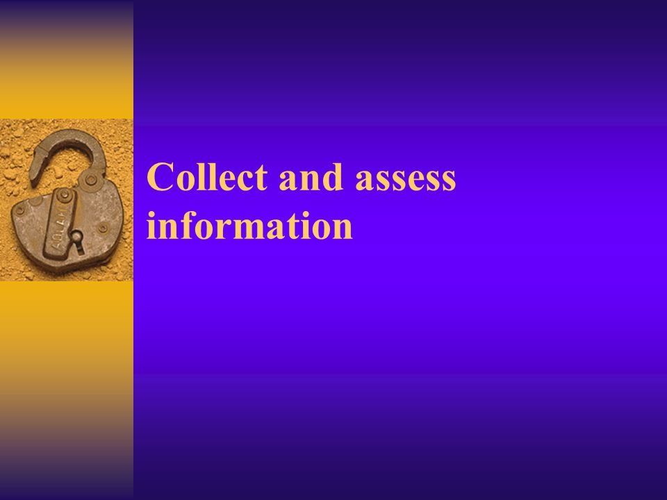 Collect and assess information