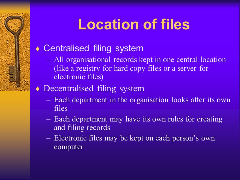 Location of files Centralised filing system
