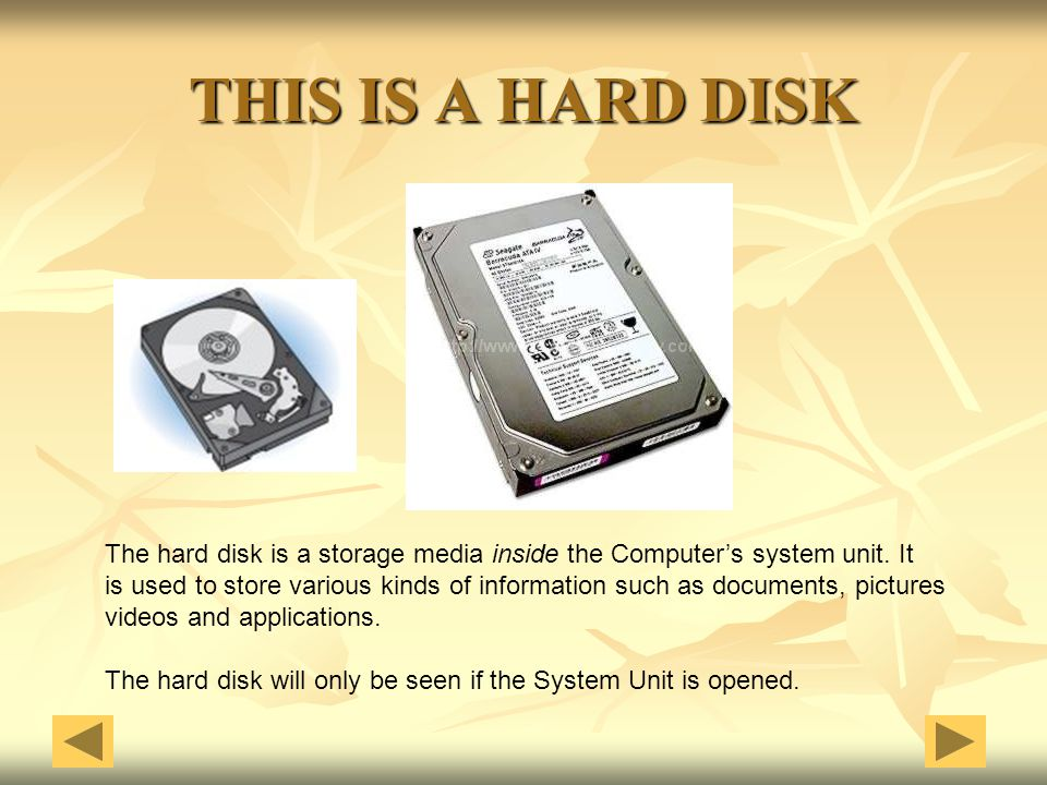 THIS IS A HARD DISK The hard disk is a storage media inside the Computer's system unit. It.