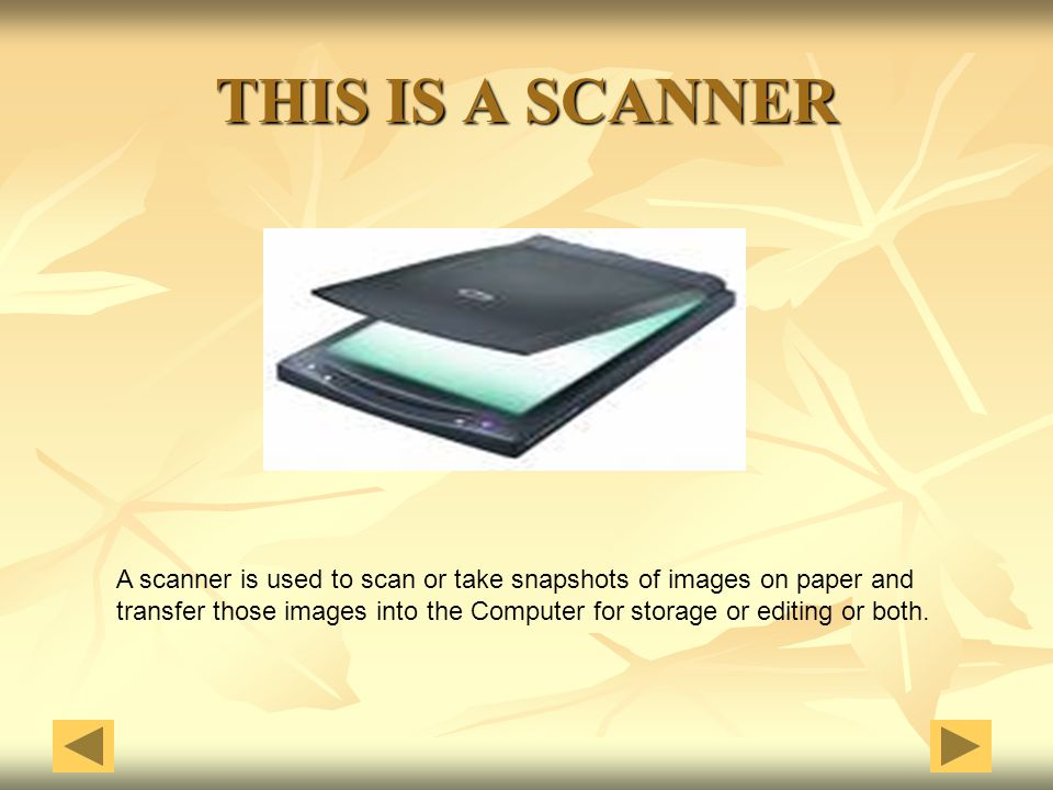 THIS IS A SCANNER A scanner is used to scan or take snapshots of images on paper and.