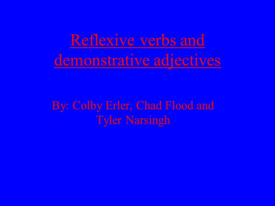 Reflexive verbs and demonstrative adjectives
