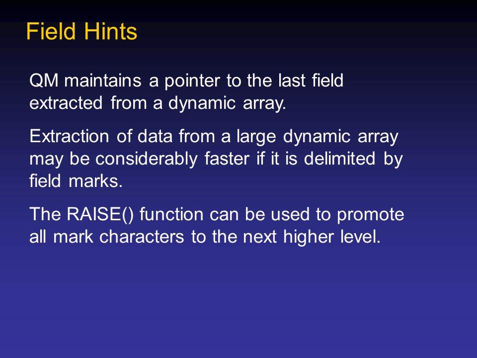 Field Hints QM maintains a pointer to the last field extracted from a dynamic array.