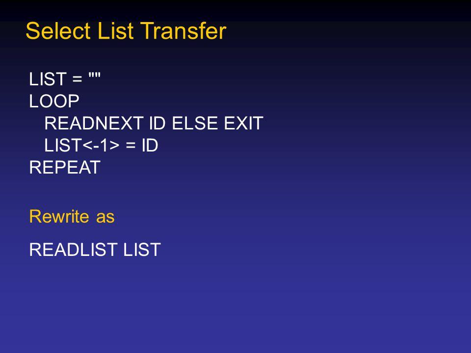 Select List Transfer LIST = LOOP READNEXT ID ELSE EXIT