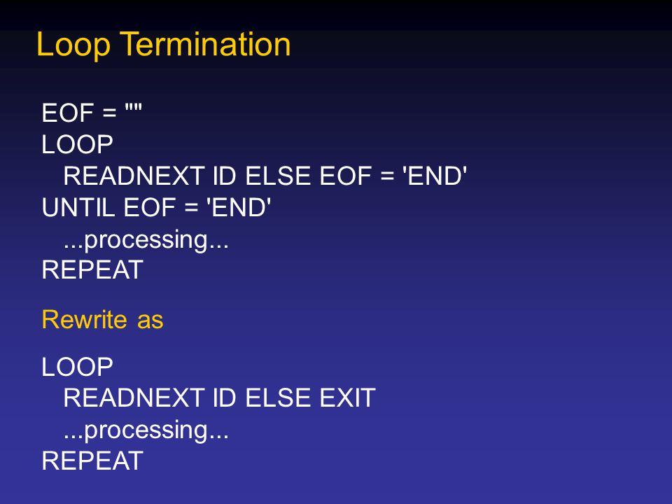 Loop Termination EOF = LOOP READNEXT ID ELSE EOF = END