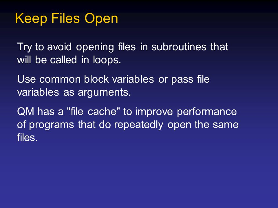 Keep Files Open Try to avoid opening files in subroutines that will be called in loops.