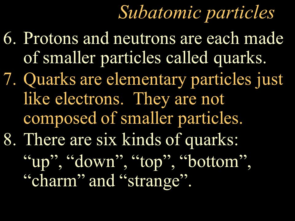 Subatomic particles Protons and neutrons are each made of smaller particles called quarks.