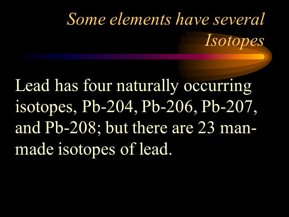 Some elements have several Isotopes
