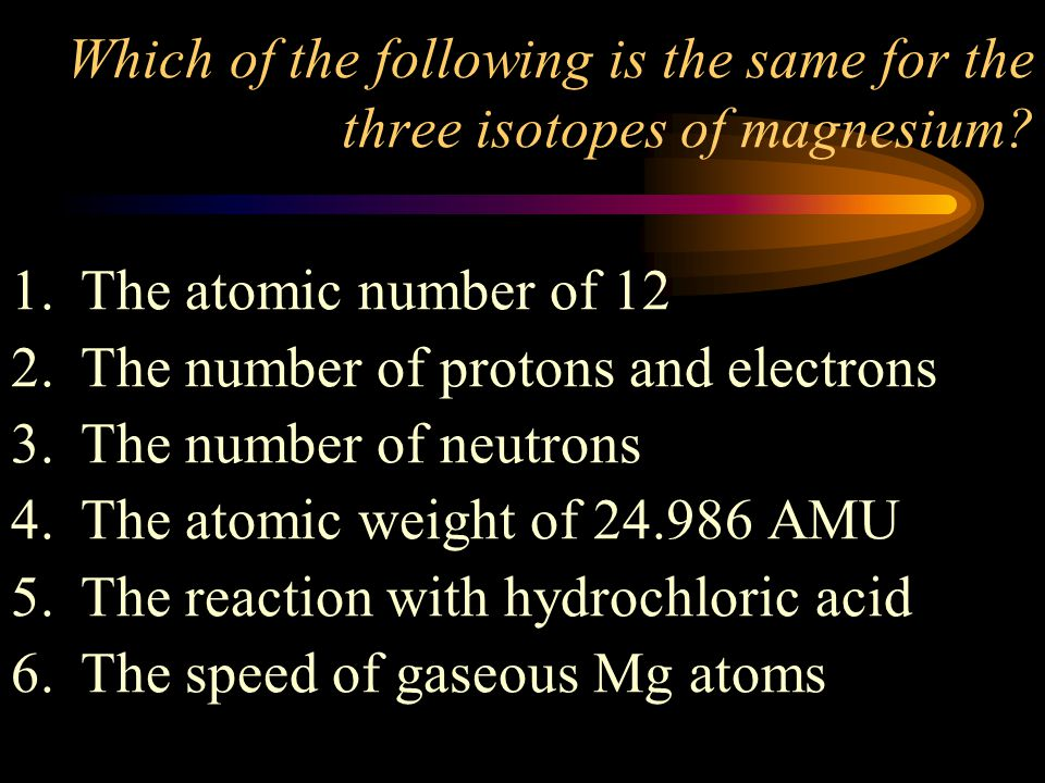 Which of the following is the same for the three isotopes of magnesium
