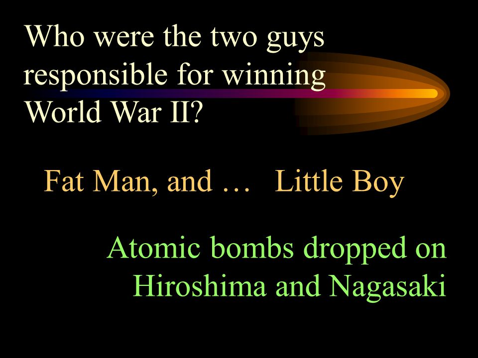 Who were the two guys responsible for winning World War II