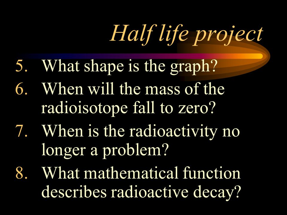 Half life project What shape is the graph