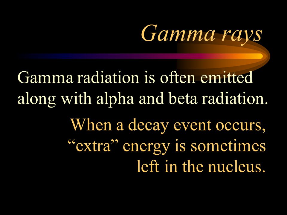 Gamma rays Gamma radiation is often emitted along with alpha and beta radiation.
