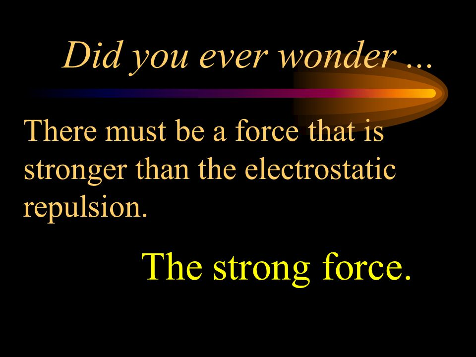 Did you ever wonder ... The strong force.