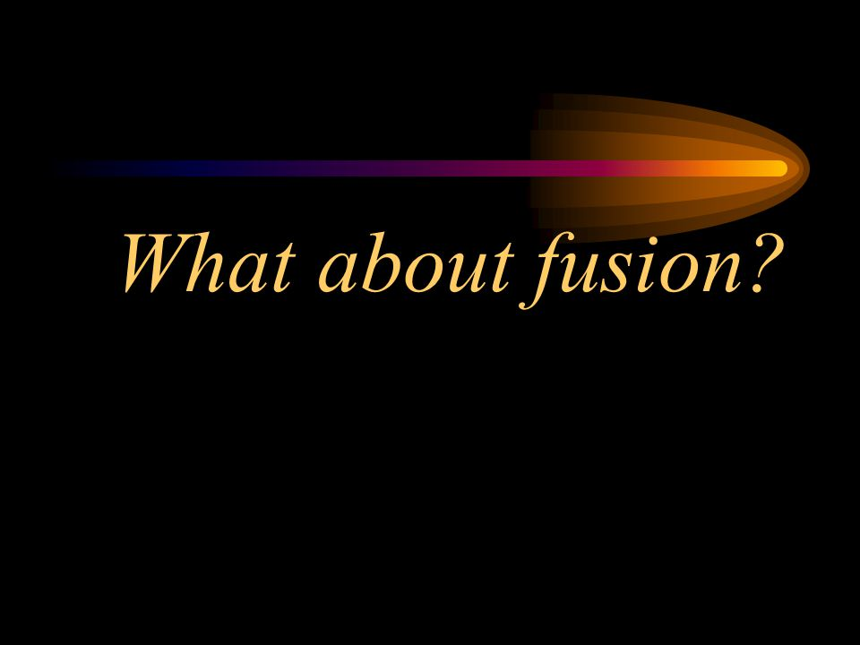What about fusion