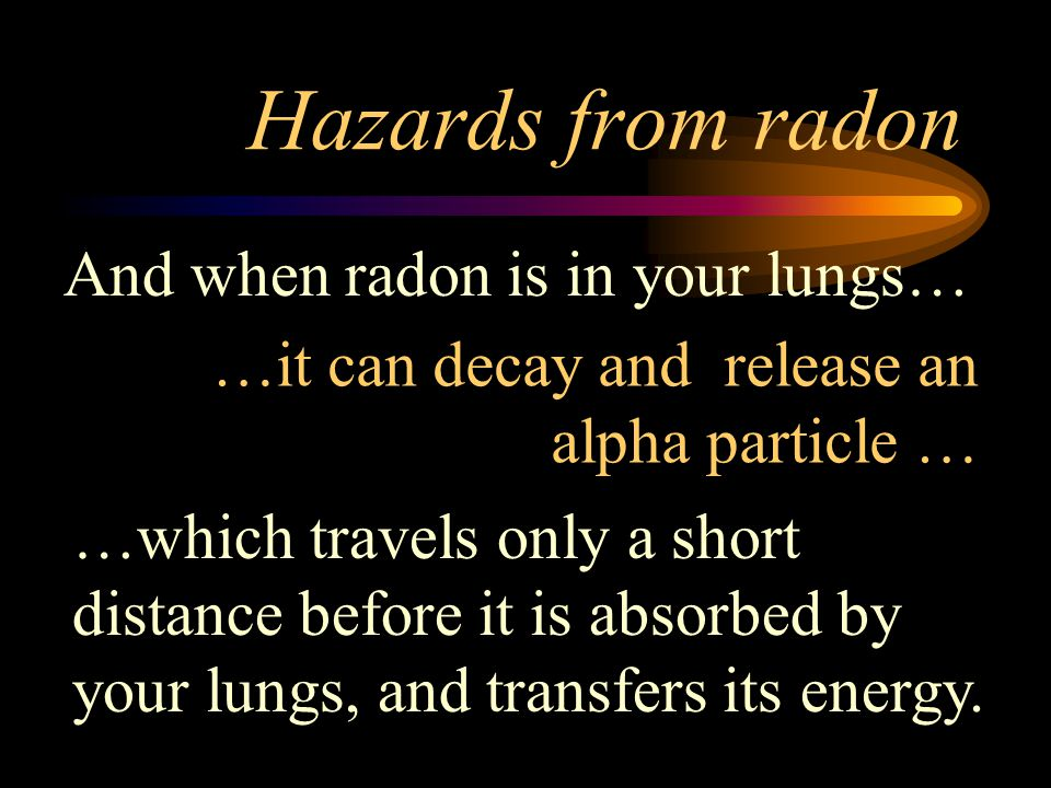 Hazards from radon And when radon is in your lungs…