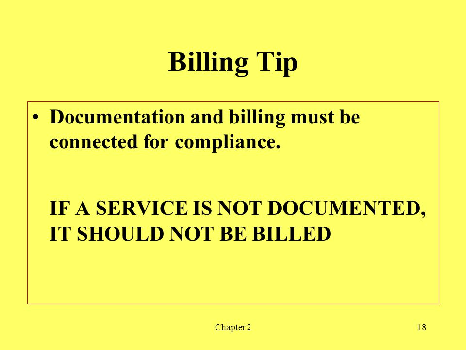 Billing Tip IF A SERVICE IS NOT DOCUMENTED, IT SHOULD NOT BE BILLED