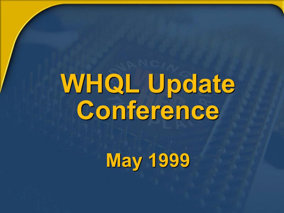 WHQL Update Conference May 1999