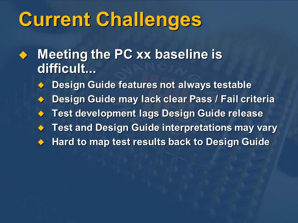 Current Challenges Meeting the PC xx baseline is difficult...