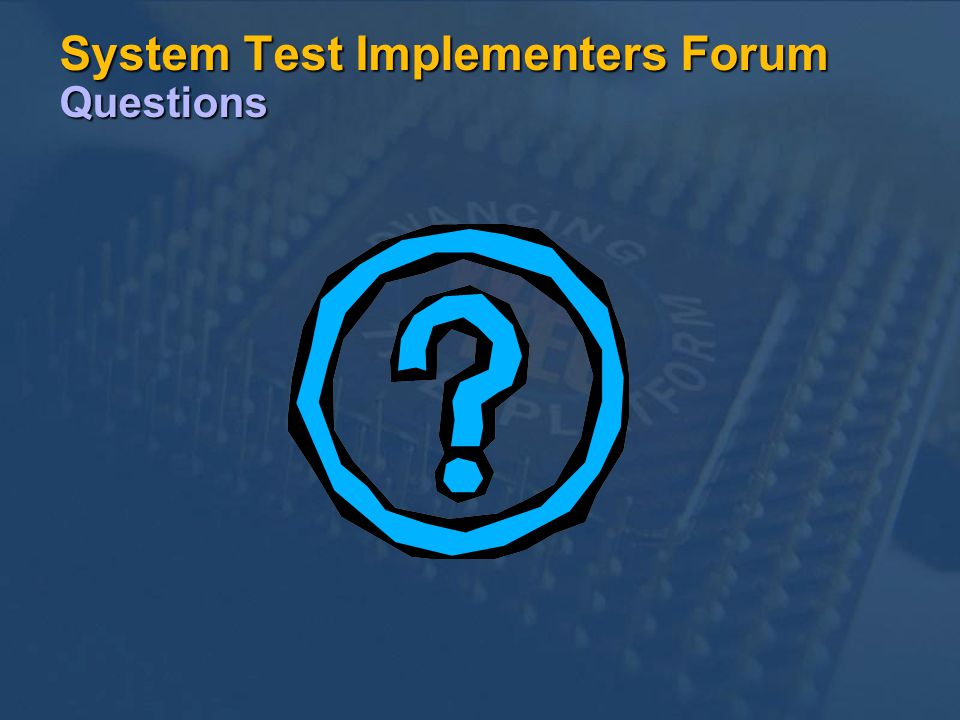 System Test Implementers Forum Questions