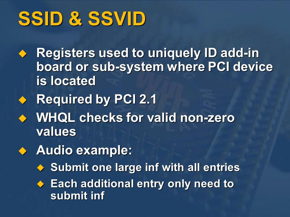 SSID & SSVID Registers used to uniquely ID add-in board or sub-system where PCI device is located. Required by PCI 2.1.