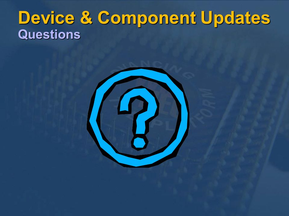 Device & Component Updates Questions