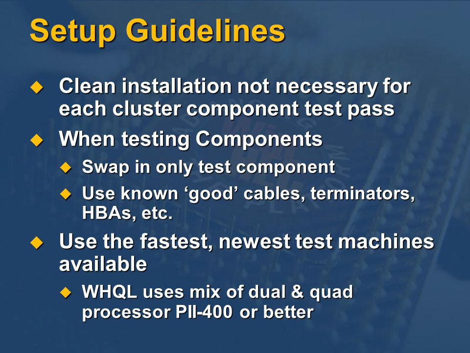 Setup Guidelines Clean installation not necessary for each cluster component test pass. When testing Components.