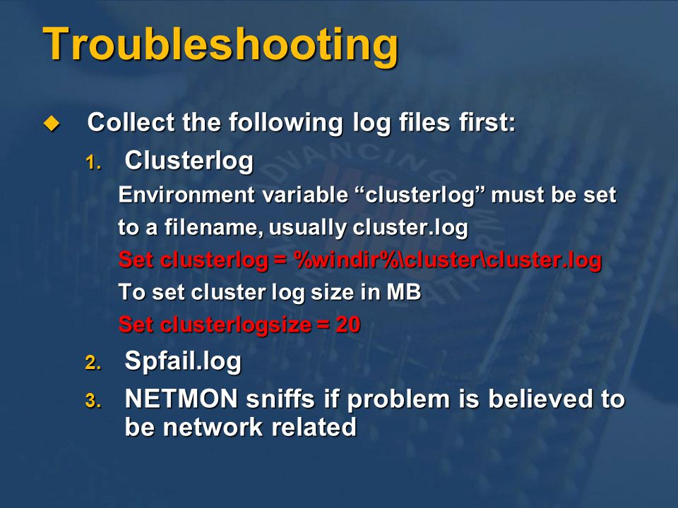 Troubleshooting Collect the following log files first: Clusterlog