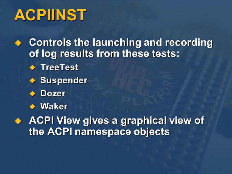 ACPIINST Controls the launching and recording of log results from these tests: TreeTest. Suspender.