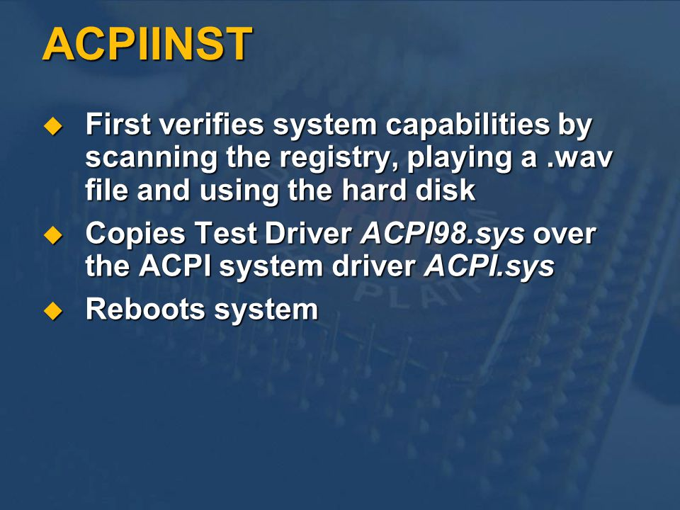 ACPIINST First verifies system capabilities by scanning the registry, playing a .wav file and using the hard disk.