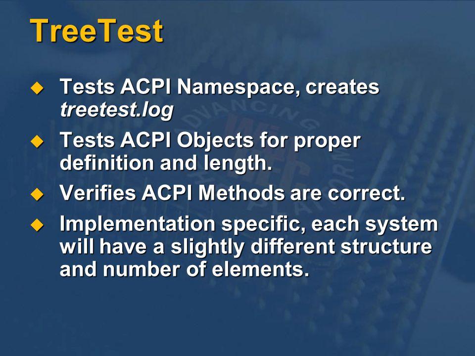 TreeTest Tests ACPI Namespace, creates treetest.log