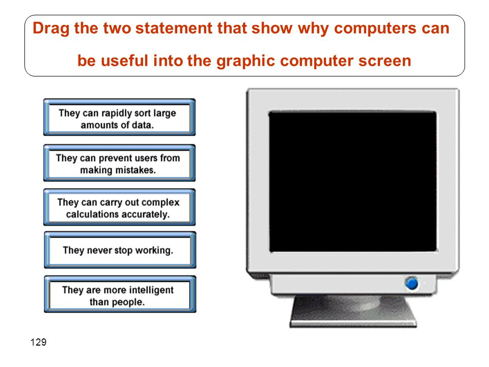 Drag the two statement that show why computers can be useful into the graphic computer screen