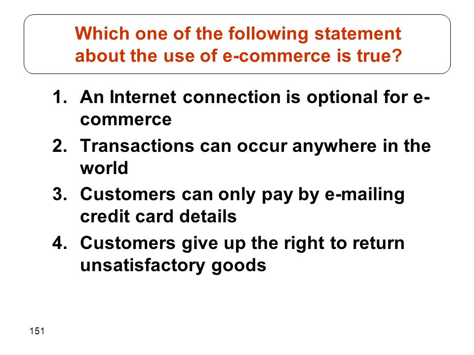 Which one of the following statement about the use of e-commerce is true