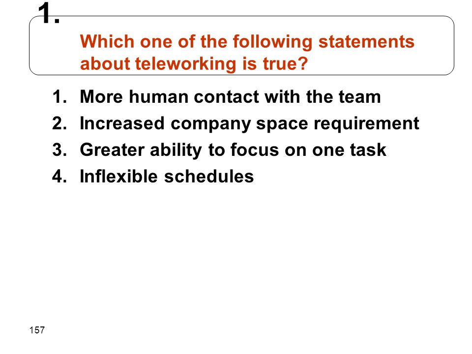 Which one of the following statements about teleworking is true
