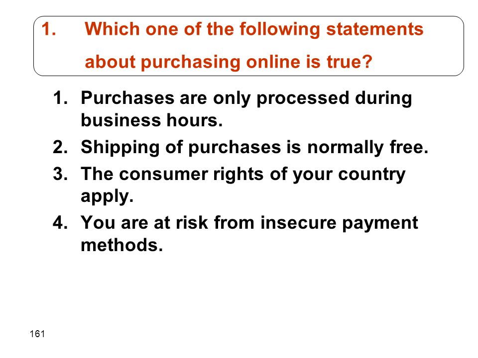 Which one of the following statements about purchasing online is true