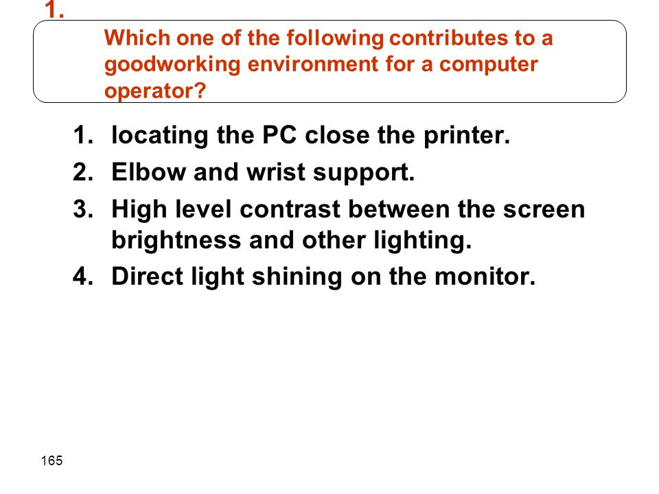 Which one of the following contributes to a goodworking environment for a computer operator