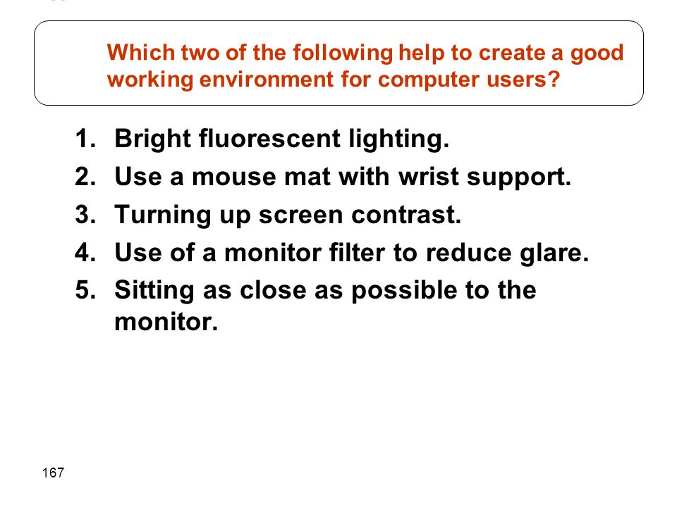 Which two of the following help to create a good working environment for computer users