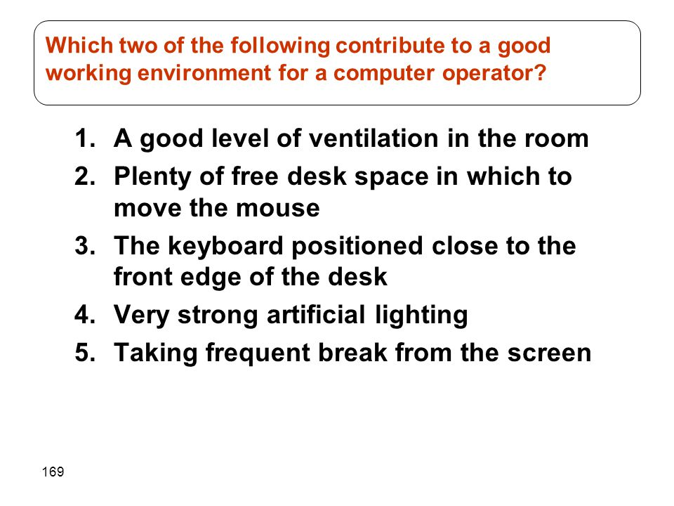 Which two of the following contribute to a good working environment for a computer operator
