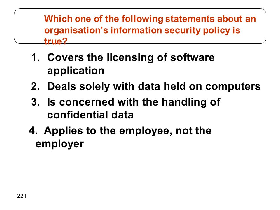 Which one of the following statements about an organisation's information security policy is true