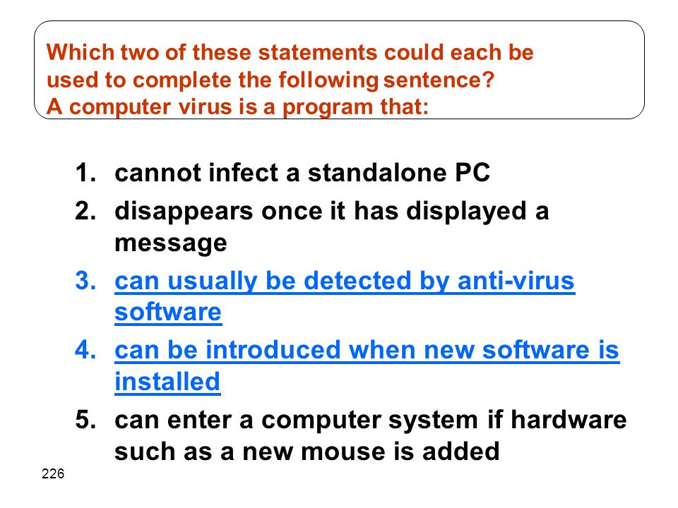 Which two of these statements could each be used to complete the following sentence A computer virus is a program that: