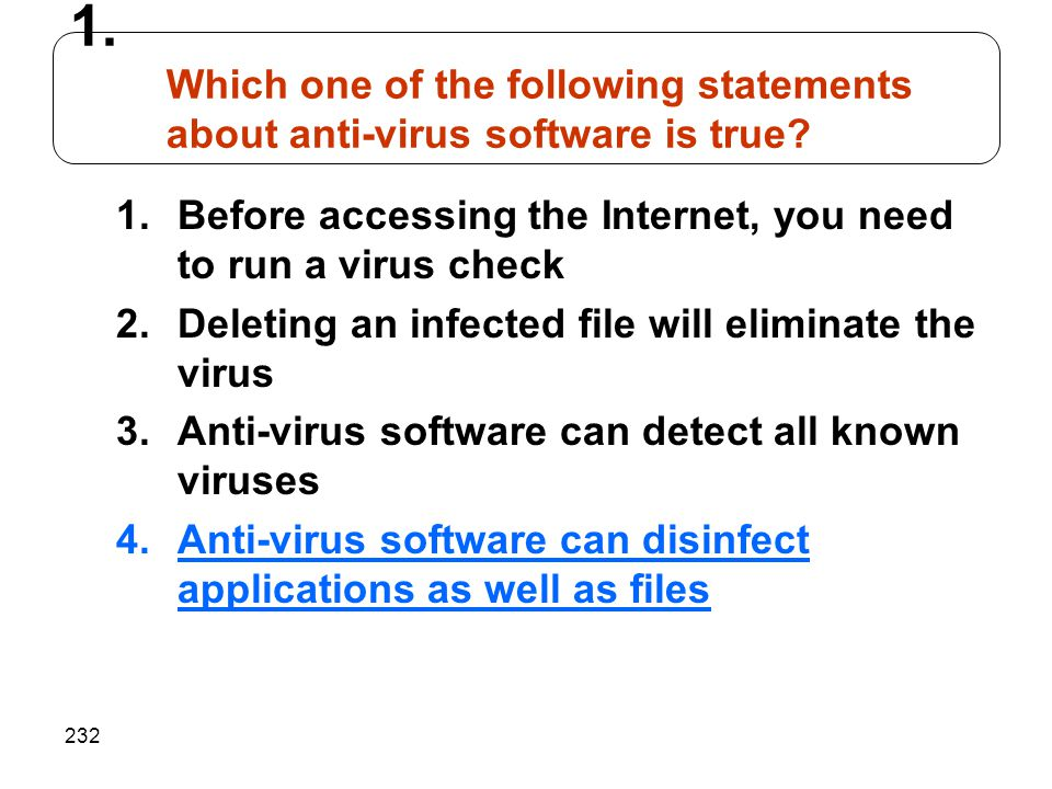Which one of the following statements about anti-virus software is true