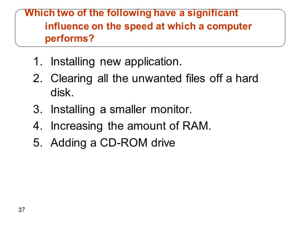 Which two of the following have a significant influence on the speed at which a computer performs