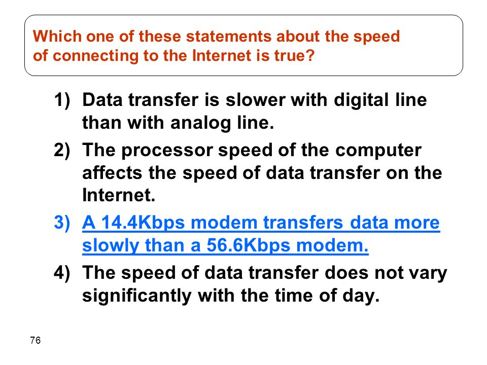 Which one of these statements about the speed of connecting to the Internet is true