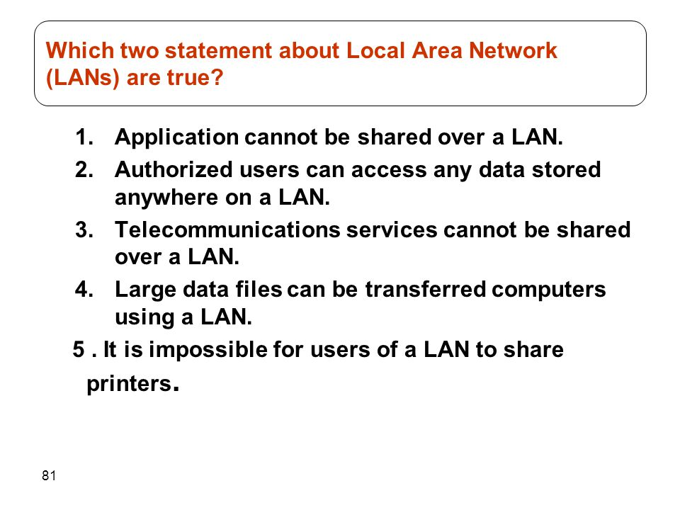 Which two statement about Local Area Network (LANs) are true