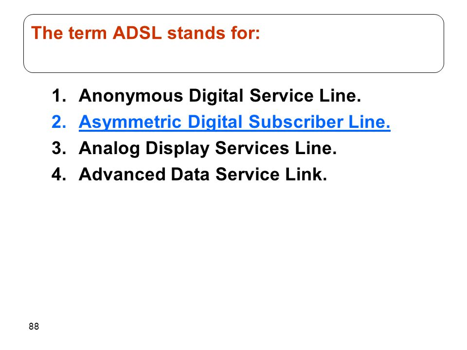 The term ADSL stands for: